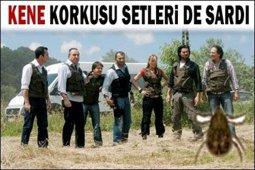 DİZİLERDE KENE PANİĞİ!..