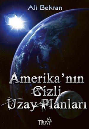 "Gazeteci Ali Bektan'ın son kitabı; ""AMERİKALILARIN GİZLİ UZAY PLANLARI"""