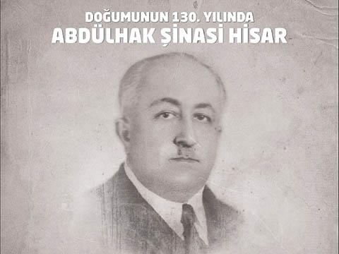 Abdülhak Şinasi Hisar... CUMHURİYET DEVRİ YAZARI, DOĞUMUNUN 130.YILINDA ANILACAK...