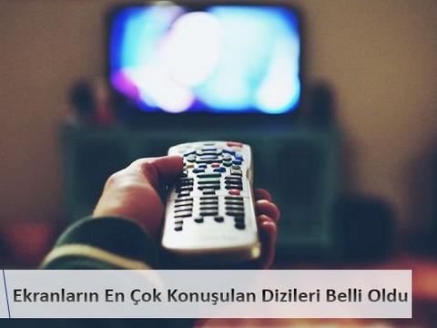 EKRANLARIN EN ÇOK KONUŞULAN DİZİLERİ BELLİ OLDU!..