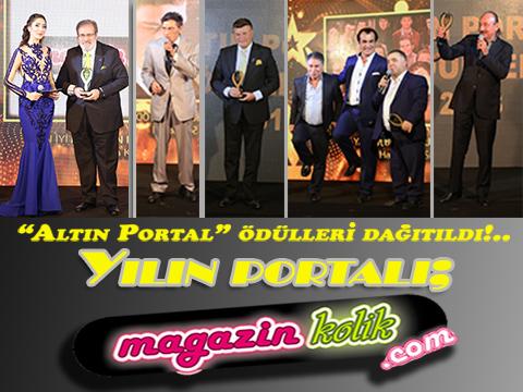 """""""Altın Portal"""" Ödülleri Çok Renkli Görüntülerle Dağıtıldı… YILIN PORTALI; MAGAZİNKOLİK"""