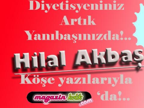 Hilal Akbaş...İŞTE DİYETİSYENİNİZİN İLK KÖŞE YAZISI