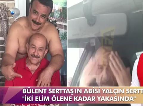 Bülent Serttaş... AĞABEYİ İSYAN ETTİ: 'İKİ ELİM YAKASINDA!'