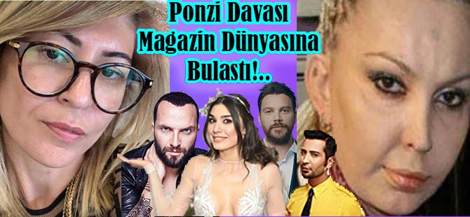 Özel Haber / PONZİ DOLANDIRICILIĞI İDDİASINA MAGAZİN DÜNYASI DA BULAŞTI!..
