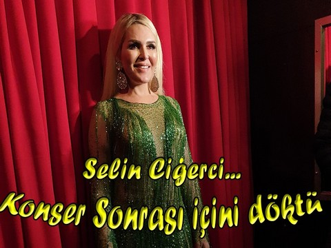 Selin Ciğerci Çıra... KONSER SONRASI İÇİNİ DÖKTÜ!..