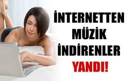 İNTERNETTEN MÜZİK İNDİRENLER; BU HABERİ MUTLAKA OKUYUN!..